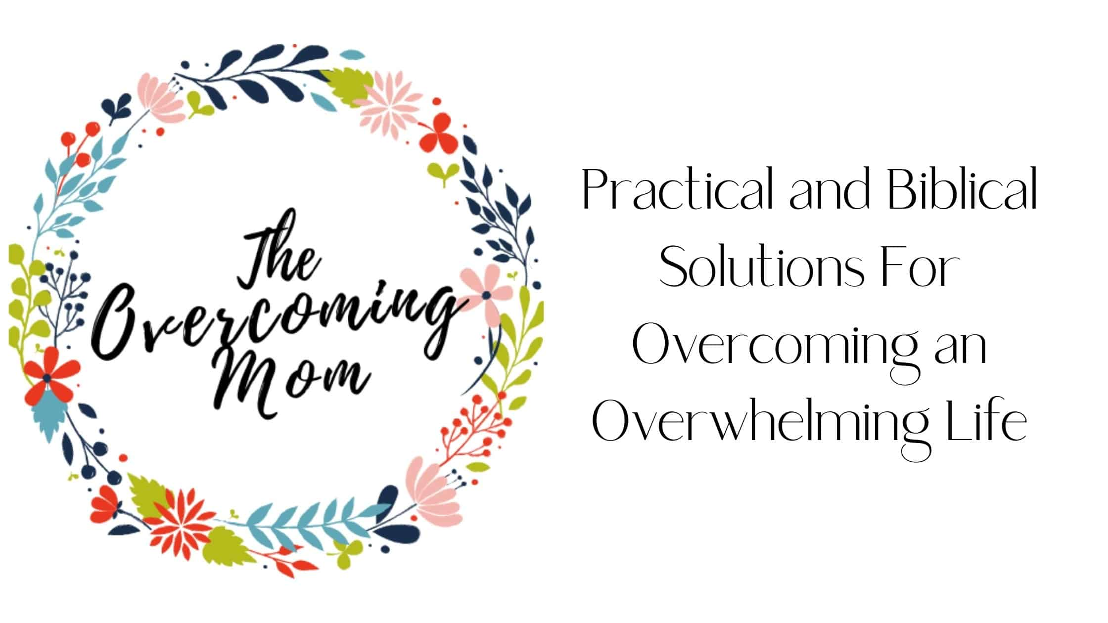 The Overcoming Mom: Practical and Biblical Solutions For Overcoming an Overwhelming Life