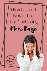 5 Practical and Biblical Techniques For Controlling Mom Rage