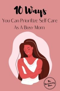 10 Ways To Prioritize Self Care As A Busy Mom