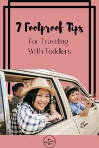 7 Foolproof Tips For Traveling WIth Toddlers